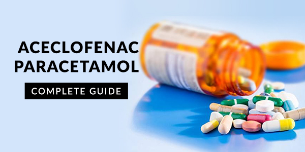 Aceclofenac Paracetamol Tablet: Uses, Dosage, Side Effects, Price, Composition & 20 FAQs