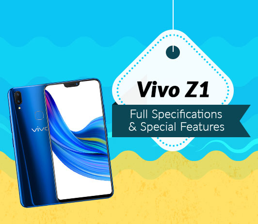 Vivo Z1 Full Specifications & Special Features