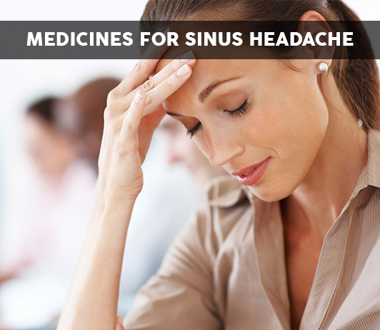 List of 20 Best Medicines for Sinus Headache - Composition, Dosage, Popularity & More (2019)