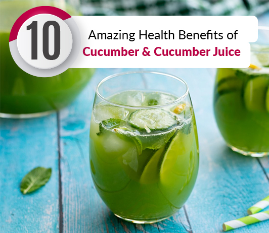 10 Amazing Health Benefits of Cucumber & Cucumber Juice - Nutritions & Calories Included