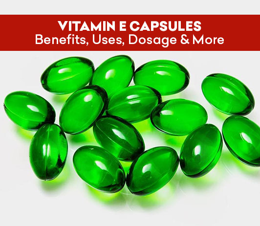 Vitamin E Capsules Benefits Uses Dosage And More