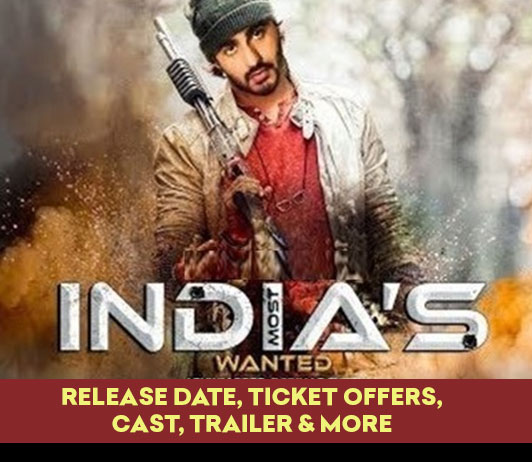 India's Most Wanted (24th May 2019): Release Date, Ticket Offers, Cast, Trailer & More