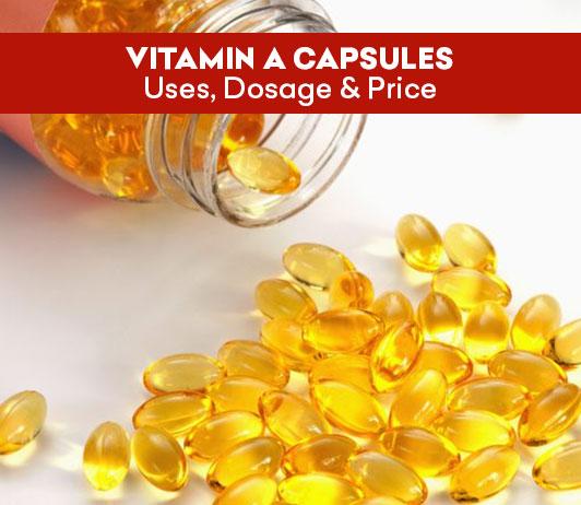 Vitamin A Capsules: Uses, Dosage & Price