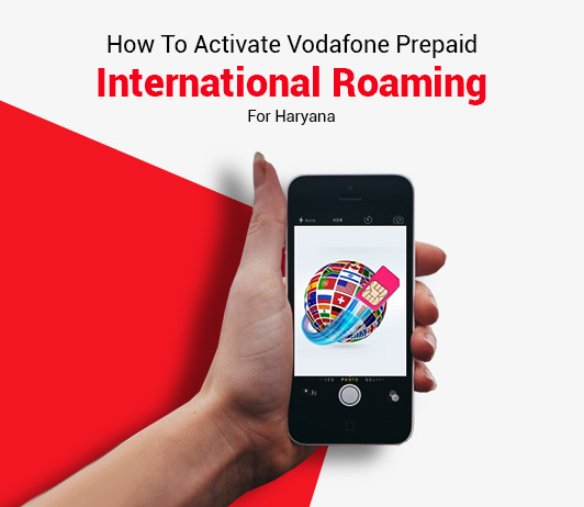 How To Activate Vodafone Prepaid International Roaming For Haryana?