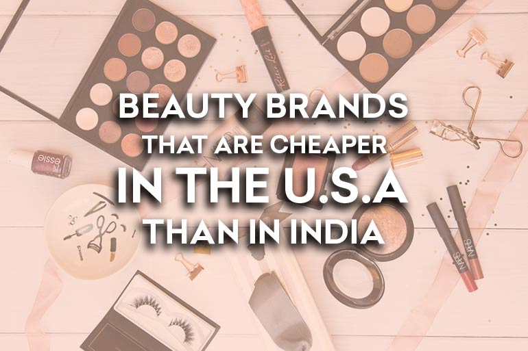 Beauty Brands That Are Cheaper In The U.S.A Than In India